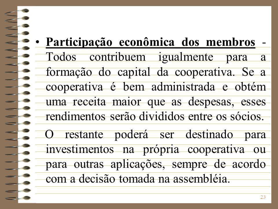 23 Participação econômica dos membros - Todos contribuem igualmente para a formação do capital da cooperativa. Se a cooperativa é bem administrada e o