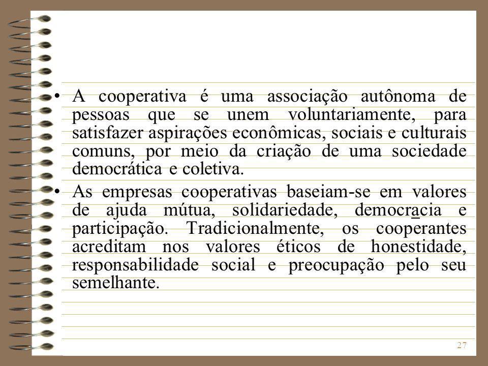 27 A cooperativa é uma associação autônoma de pessoas que se unem voluntariamente, para satisfazer aspirações econômicas, sociais e culturais comuns,