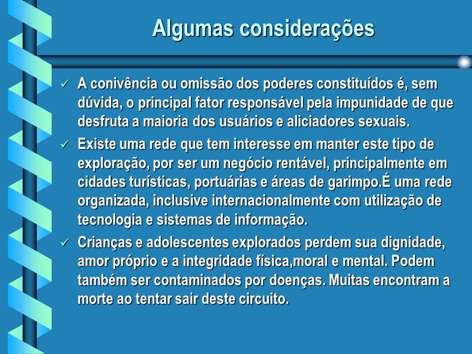 Algumas considerações A conivência ou omissão dos poderes constituídos é, sem dúvida, o principal fator responsável pela impunidade de que desfruta a maioria dos usuários e aliciadores sexuais.