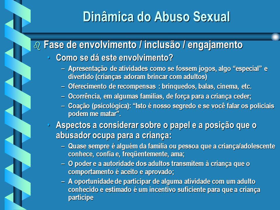 Dinâmica do Abuso Sexual b Fase de envolvimento / inclusão / engajamento Como se dá este envolvimento.
