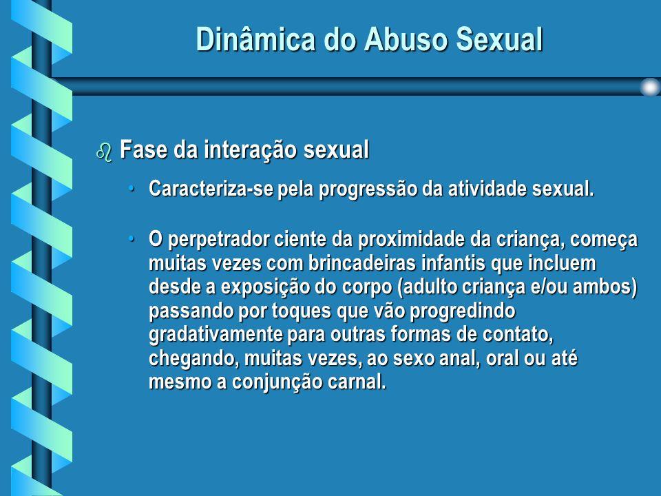 Dinâmica do Abuso Sexual b Fase da interação sexual Caracteriza-se pela progressão da atividade sexual.
