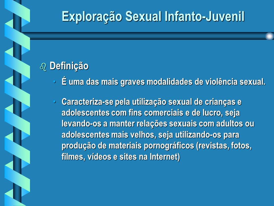 Exploração Sexual Infanto-Juvenil b Definição É uma das mais graves modalidades de violência sexual.