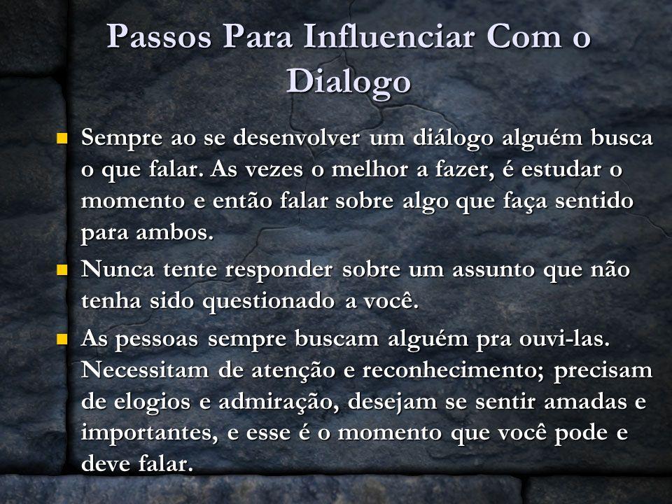 Passos Para Influenciar Com o Dialogo Sempre ao se desenvolver um diálogo alguém busca o que falar. As vezes o melhor a fazer, é estudar o momento e e