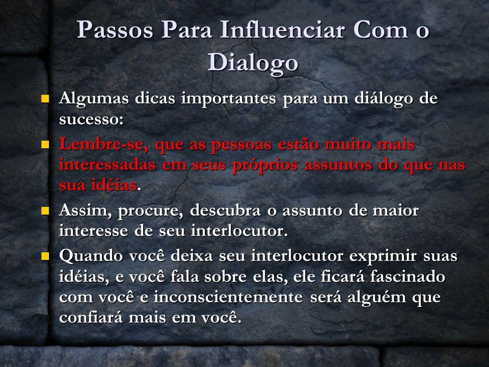 Passos Para Influenciar Com o Dialogo Algumas dicas importantes para um diálogo de sucesso: Algumas dicas importantes para um diálogo de sucesso: Lemb