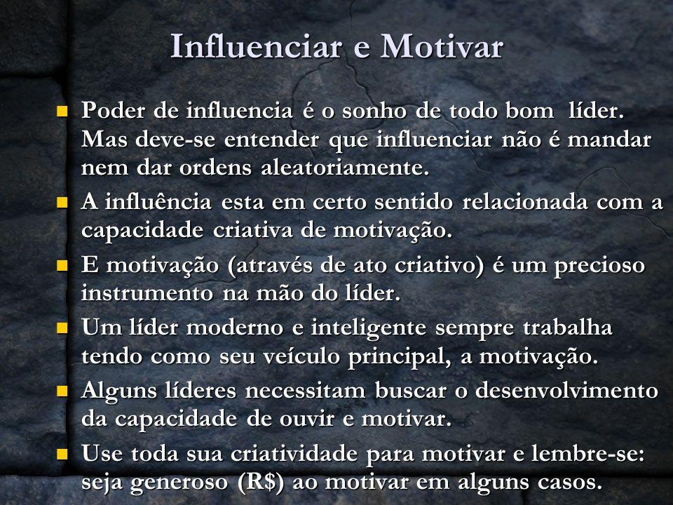 Influenciar e Motivar Poder de influencia é o sonho de todo bom líder. Mas deve-se entender que influenciar não é mandar nem dar ordens aleatoriamente