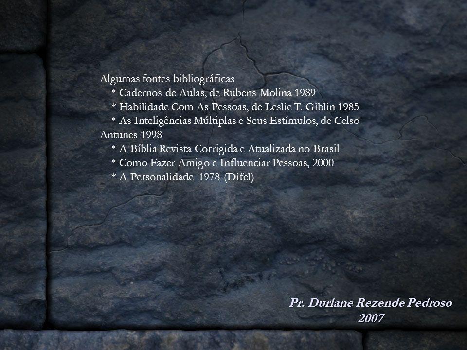 Pr. Durlane Rezende Pedroso 2007 Algumas fontes bibliográficas * Cadernos de Aulas, de Rubens Molina 1989 * Habilidade Com As Pessoas, de Leslie T. Gi