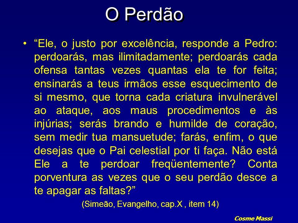 Cosme Massi O Perdão Ele, o justo por excelência, responde a Pedro: perdoarás, mas ilimitadamente; perdoarás cada ofensa tantas vezes quantas ela te f