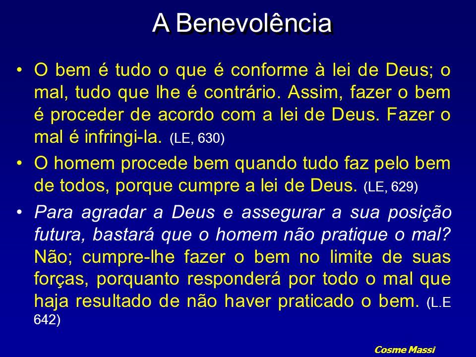 Cosme Massi A Benevolência O bem é tudo o que é conforme à lei de Deus; o mal, tudo que lhe é contrário. Assim, fazer o bem é proceder de acordo com a