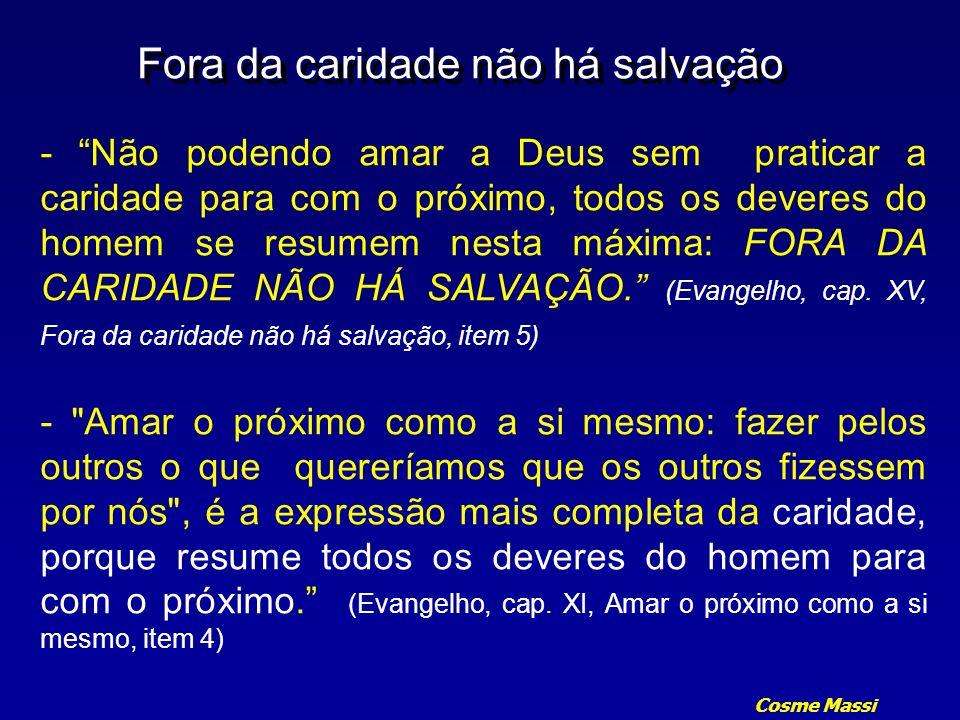 Cosme Massi Fora da caridade não há salvação - Não podendo amar a Deus sem praticar a caridade para com o próximo, todos os deveres do homem se resume