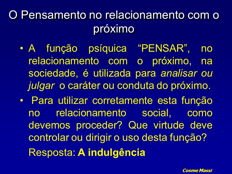 Cosme Massi O Pensamento no relacionamento com o próximo A função psíquica PENSAR, no relacionamento com o próximo, na sociedade, é utilizada para ana