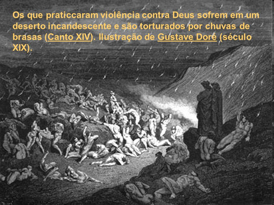 Os que praticcaram violência contra Deus sofrem em um deserto incandescente e são torturados por chuvas de brasas (Canto XIV). Ilustração de Gustave D