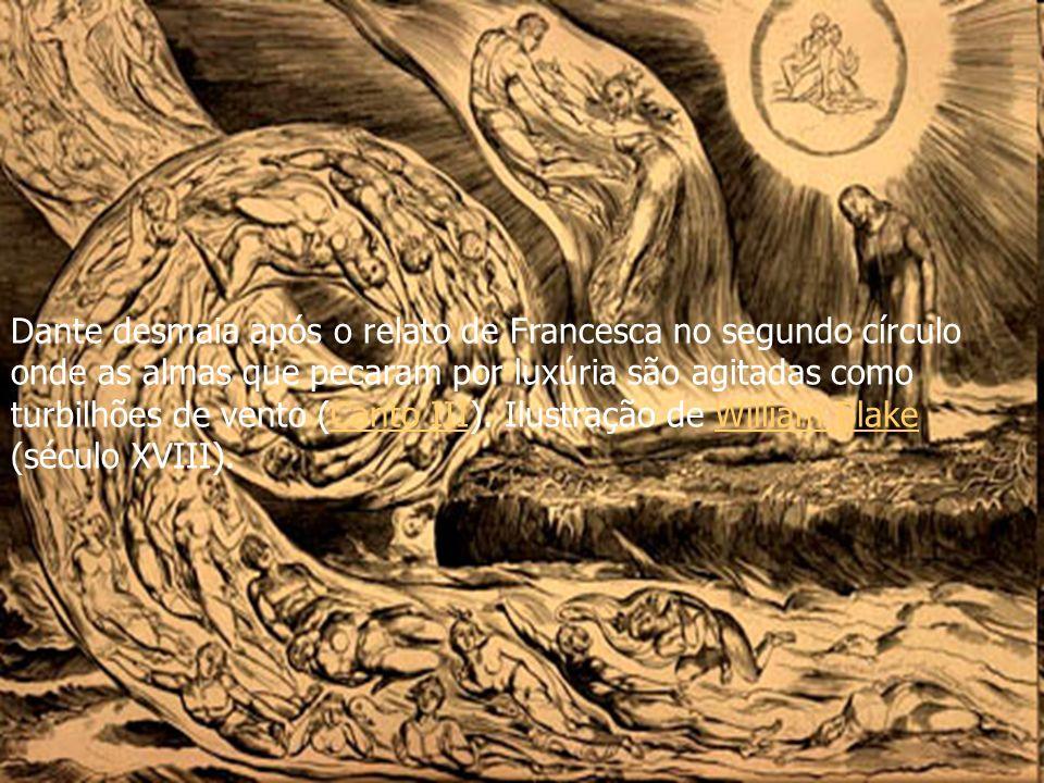 Dante desmaia após o relato de Francesca no segundo círculo onde as almas que pecaram por luxúria são agitadas como turbilhões de vento (Canto III). I