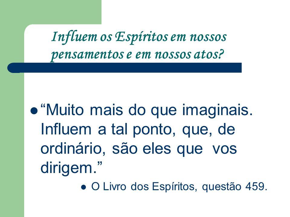 Influem os Espíritos em nossos pensamentos e em nossos atos.