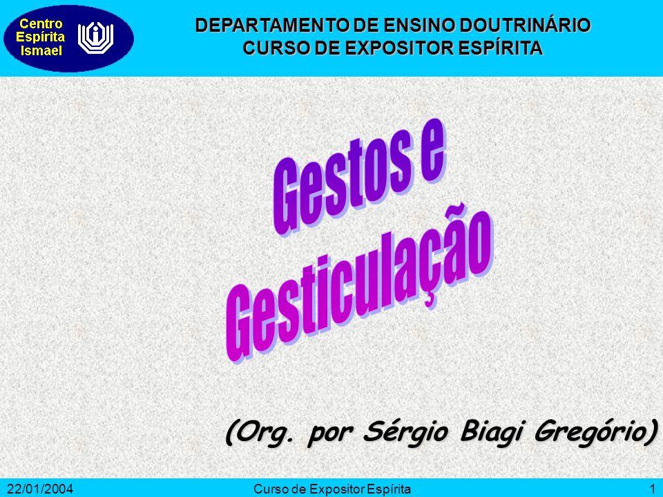 22/01/2004Curso de Expositor Espírita1 (Org. por Sérgio Biagi Gregório) DEPARTAMENTO DE ENSINO DOUTRINÁRIO CURSO DE EXPOSITOR ESPÍRITA
