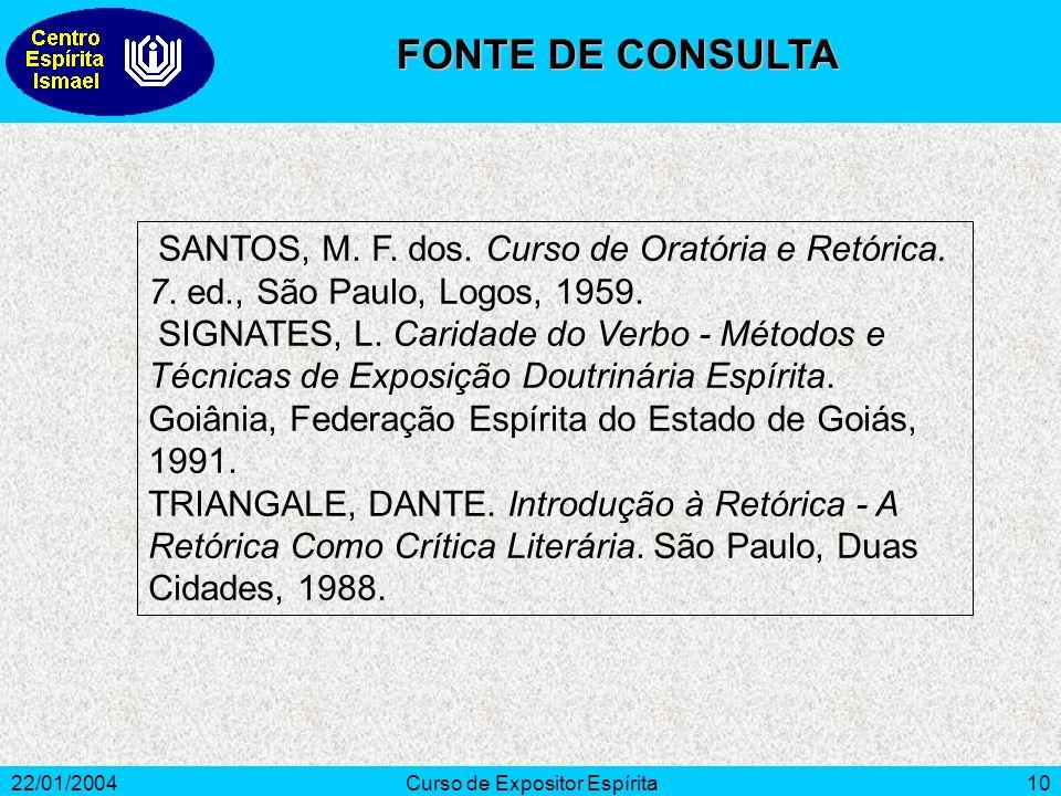 22/01/2004Curso de Expositor Espírita10 SANTOS, M. F. dos. Curso de Oratória e Retórica. 7. ed., São Paulo, Logos, 1959. SIGNATES, L. Caridade do Verb