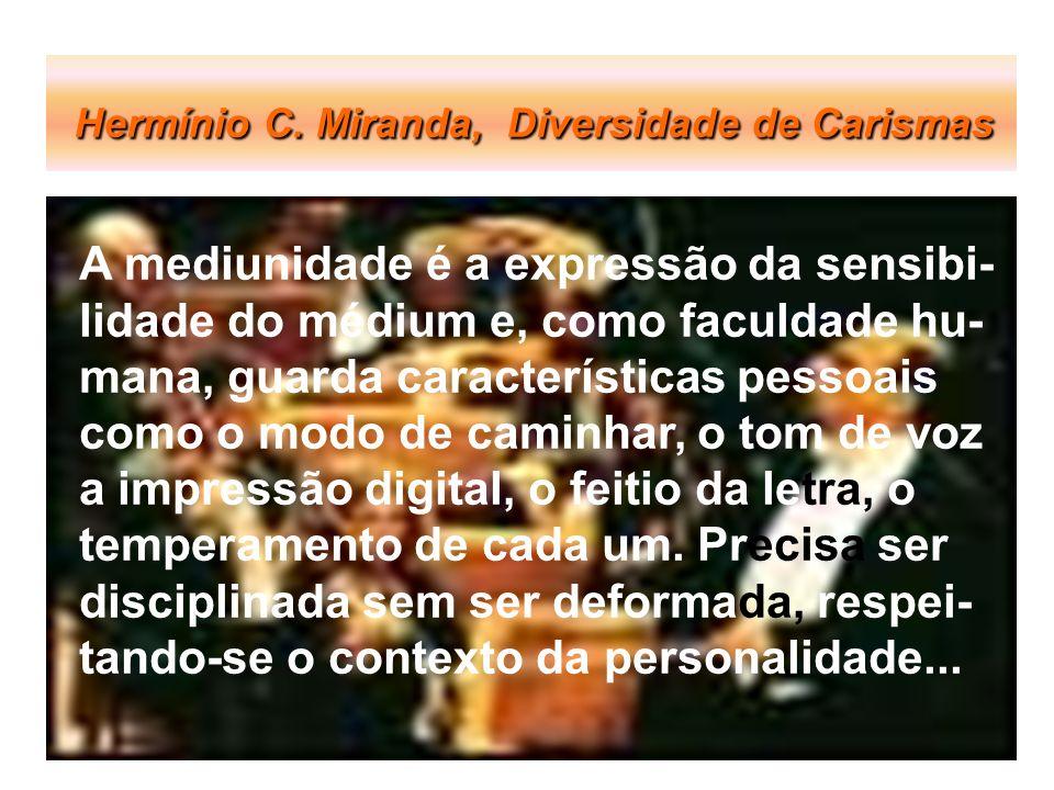 Hermínio C. Miranda, Diversidade de Carismas A mediunidade é a expressão da sensibi- lidade do médium e, como faculdade hu- mana, guarda característic
