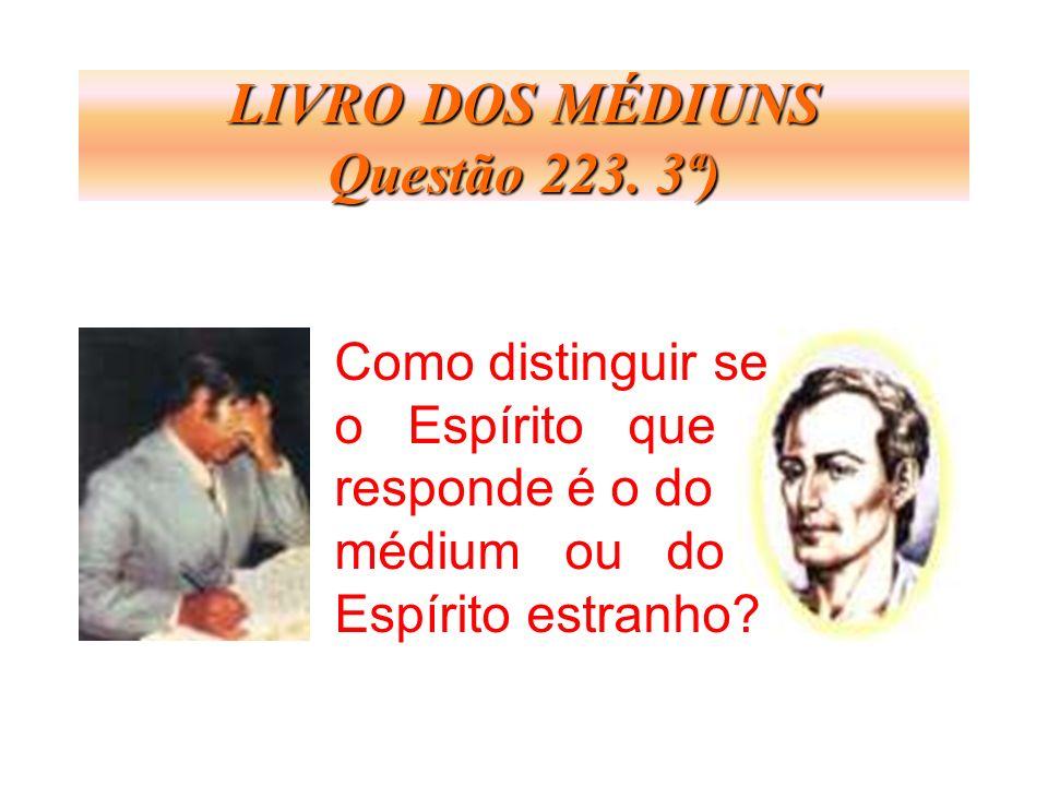 LIVRO DOS MÉDIUNS Questão 223. 3ª) Como distinguir se o Espírito que responde é o do médium ou do Espírito estranho?