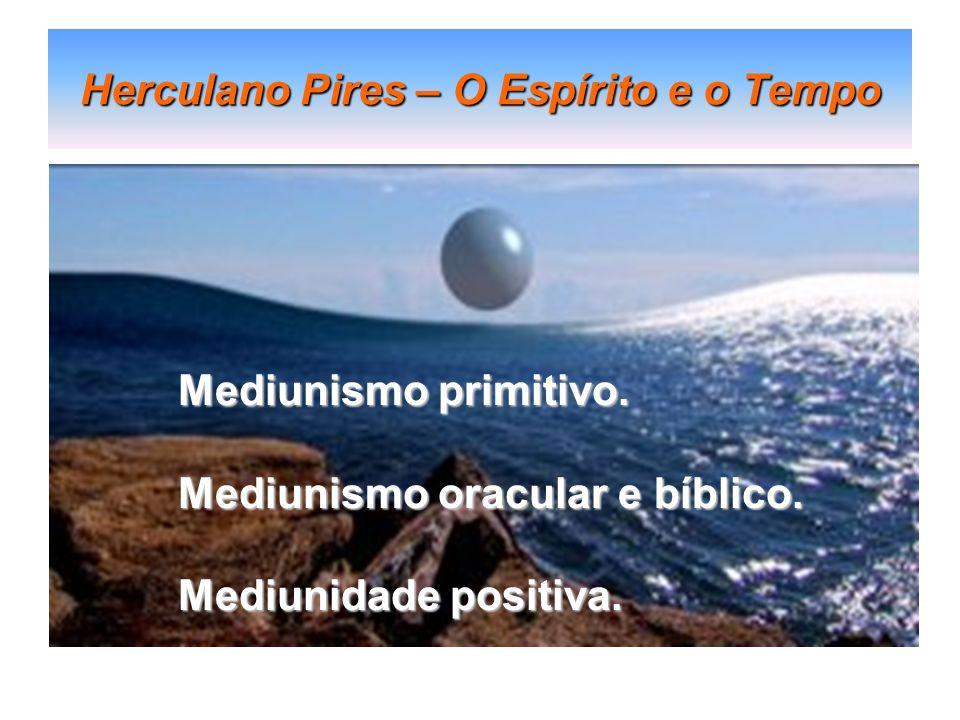 Herculano Pires – O Espírito e o Tempo Mediunismo primitivo. Mediunismo oracular e bíblico. Mediunidade positiva.