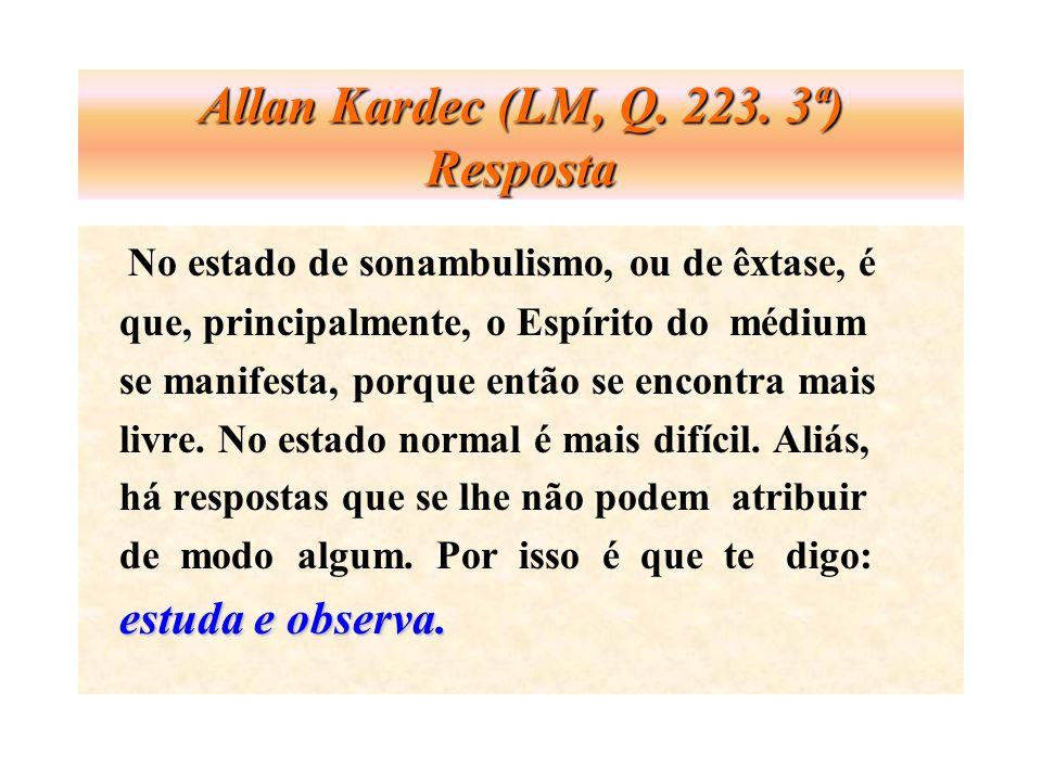 Allan Kardec (LM, Q. 223. 3ª) Resposta No estado de sonambulismo, ou de êxtase, é que, principalmente, o Espírito do médium se manifesta, porque então