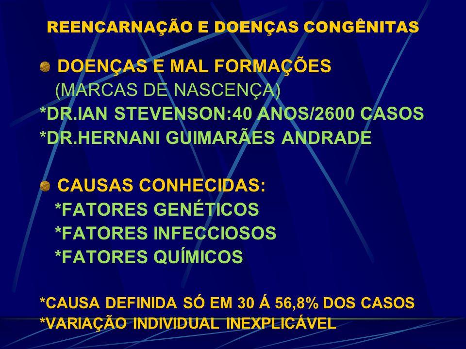 REENCARNAÇÃO E DOENÇAS CONGÊNITAS GENÉTICA PREDISPÕE,Ñ DETERMINA DNA:GRANDE MOBILIDADE,MÚLTIPLAS FACETAS,PODE FAZER O GENE SER ARQUIVADO OU EXPRESSO E