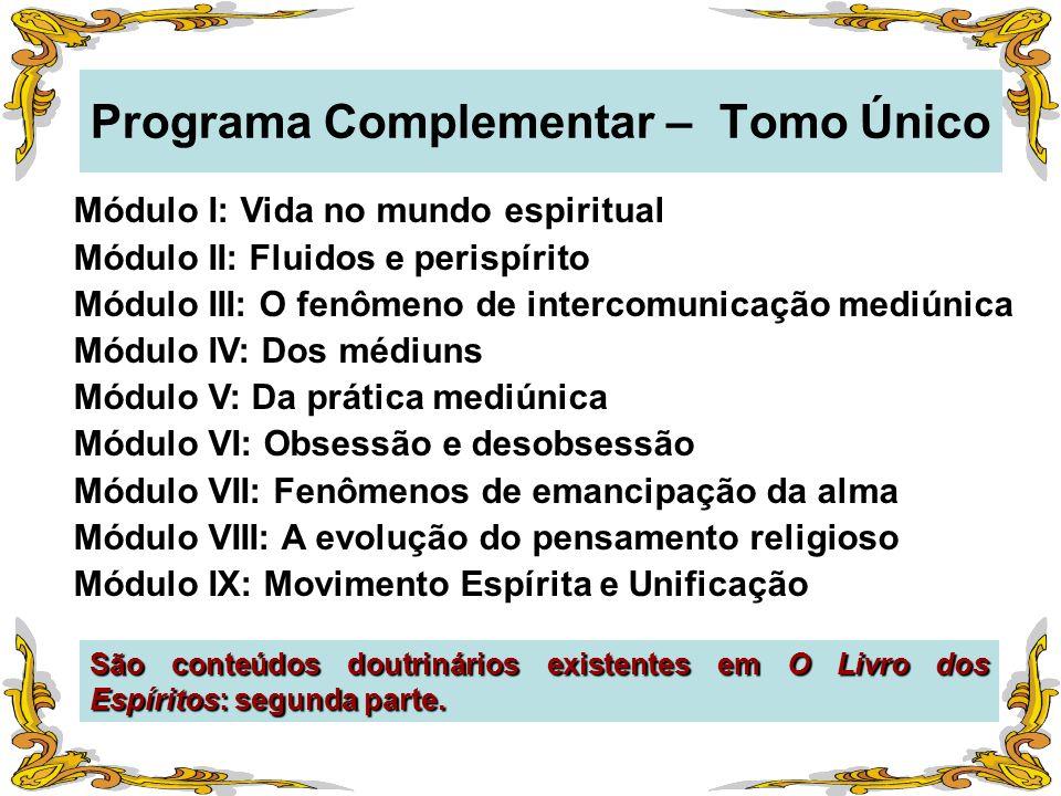 Programa Complementar – Tomo Único Módulo I: Vida no mundo espiritual Módulo II: Fluidos e perispírito Módulo III: O fenômeno de intercomunicação medi