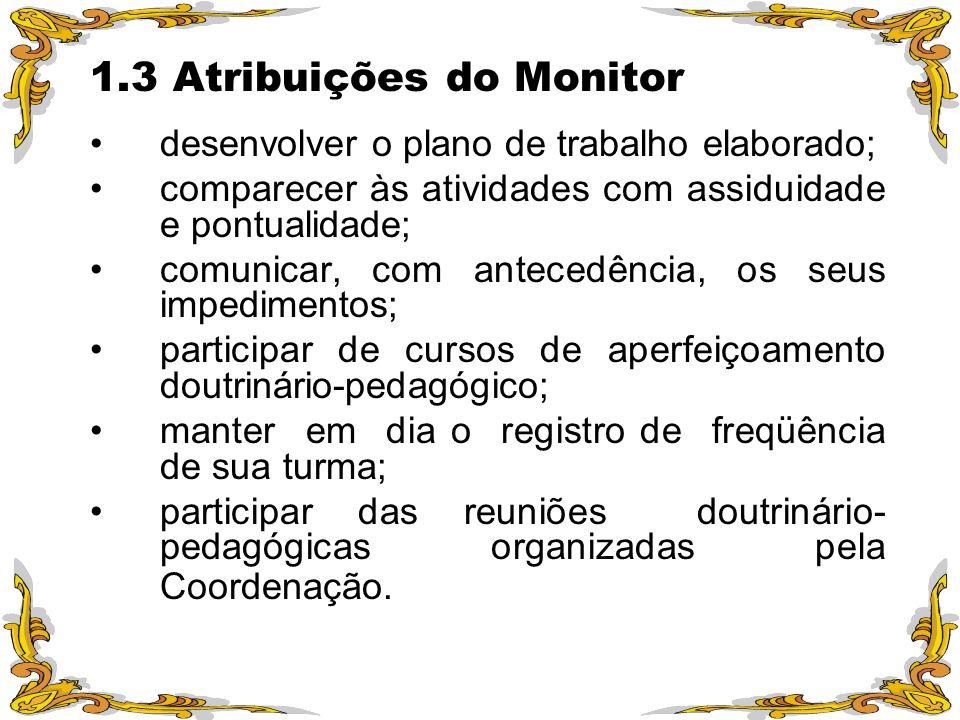 1.3 Atribuições do Monitor desenvolver o plano de trabalho elaborado; comparecer às atividades com assiduidade e pontualidade; comunicar, com antecedê