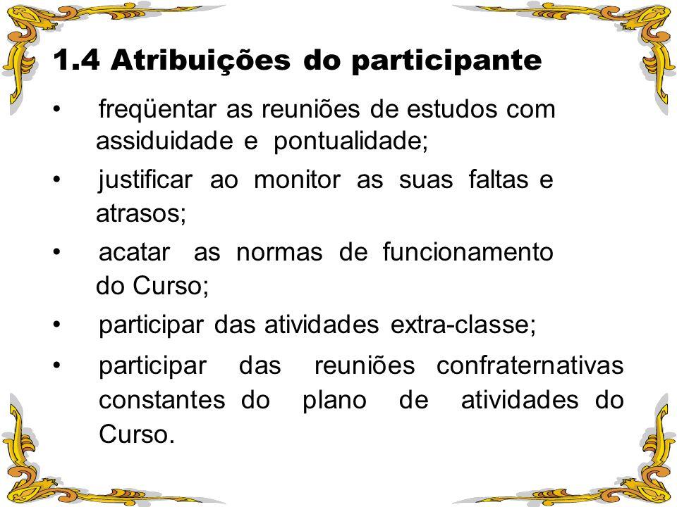 1.4 Atribuições do participante freqüentar as reuniões de estudos com assiduidade e pontualidade; justificar ao monitor as suas faltas e atrasos; acat