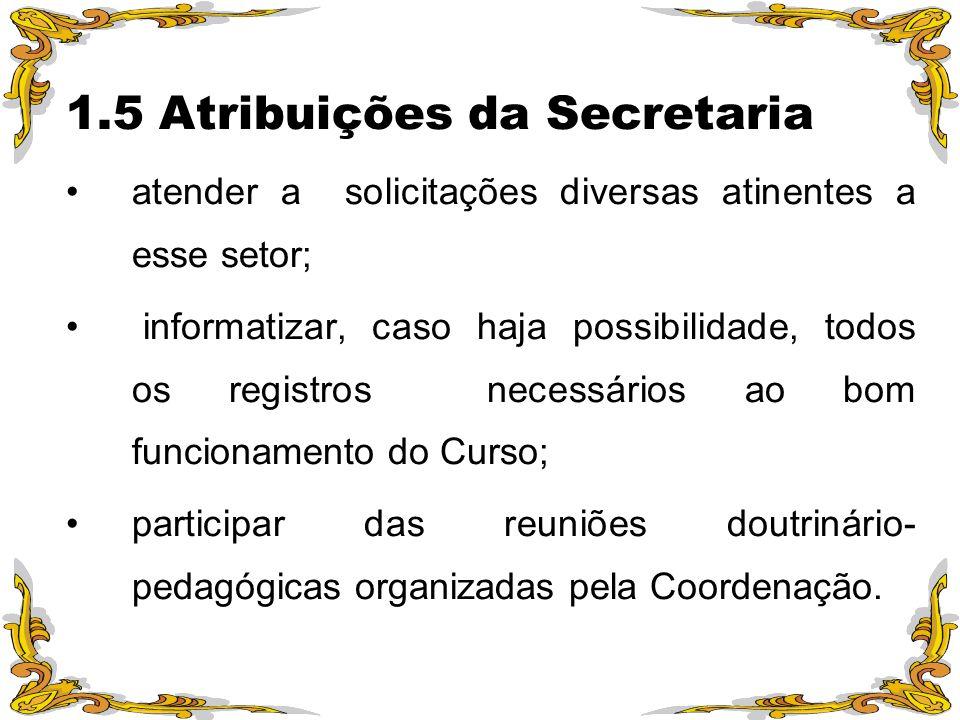 1.5 Atribuições da Secretaria atender a solicitações diversas atinentes a esse setor; informatizar, caso haja possibilidade, todos os registros necess