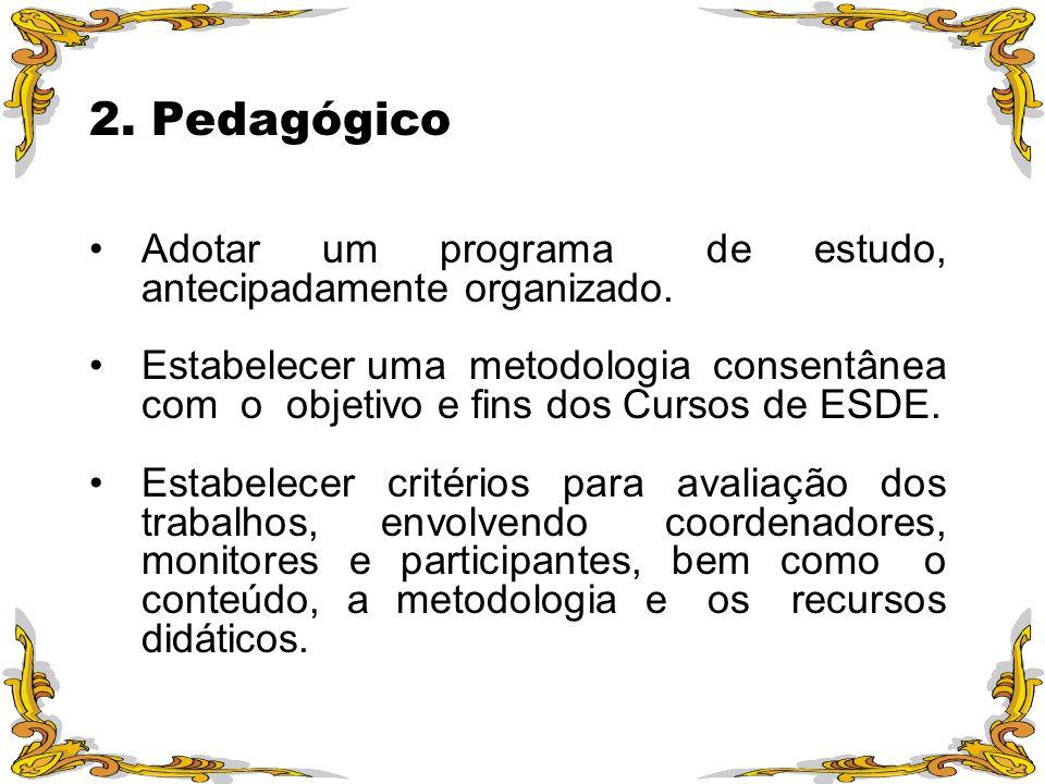 2. Pedagógico Adotar um programa de estudo, antecipadamente organizado. Estabelecer uma metodologia consentânea com o objetivo e fins dos Cursos de ES
