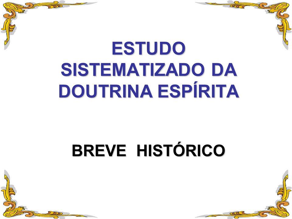 ESTUDO SISTEMATIZADO DA DOUTRINA ESPÍRITA BREVE HISTÓRICO