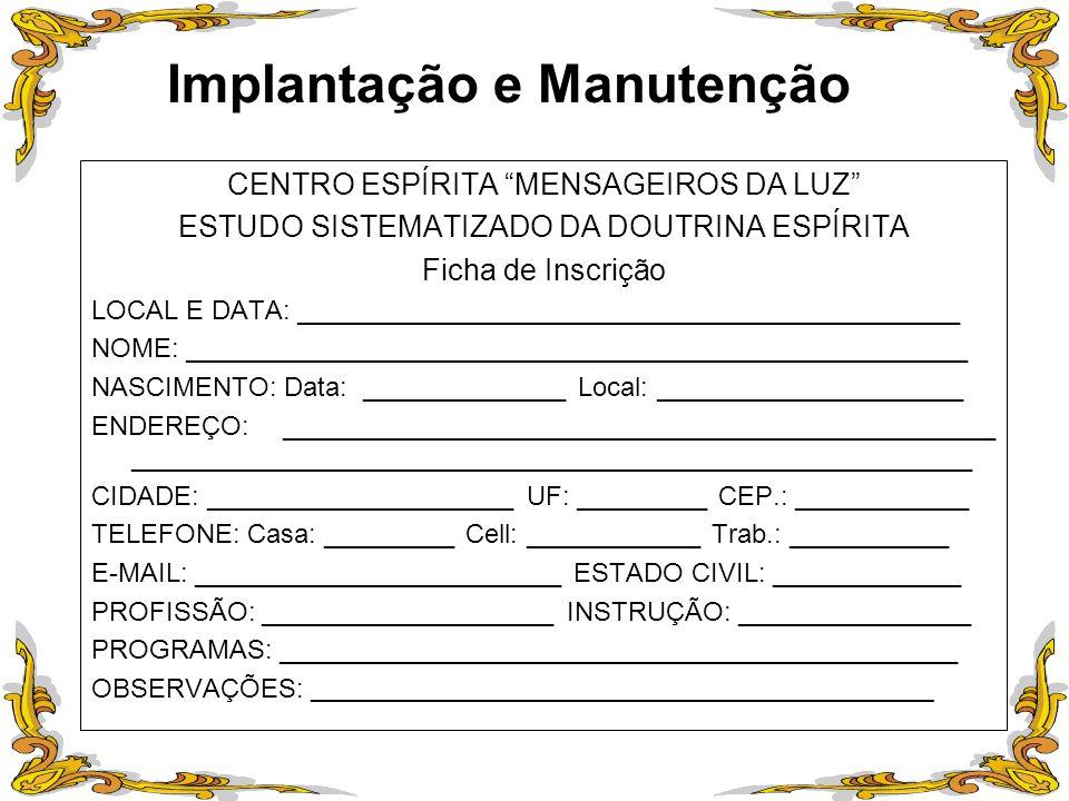 Implantação e Manutenção CENTRO ESPÍRITA MENSAGEIROS DA LUZ ESTUDO SISTEMATIZADO DA DOUTRINA ESPÍRITA Ficha de Inscrição LOCAL E DATA: _______________
