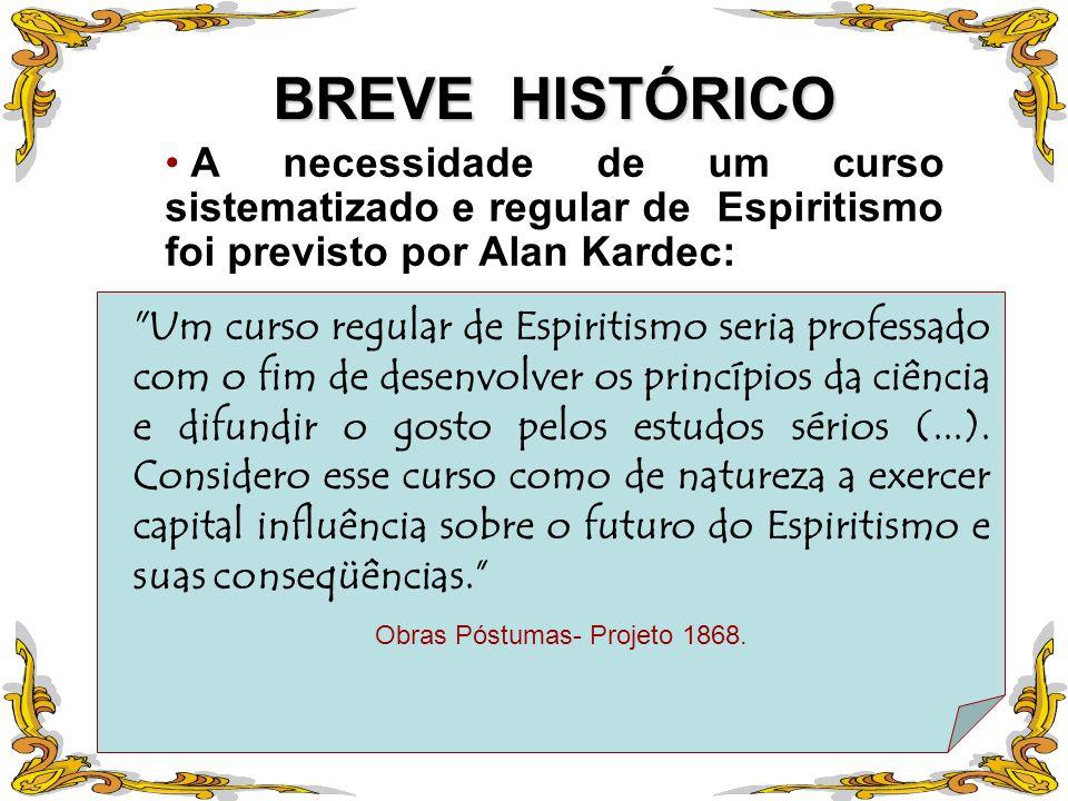 BREVE HISTÓRICO A necessidade de um curso sistematizado e regular de Espiritismo foi previsto por Alan Kardec: