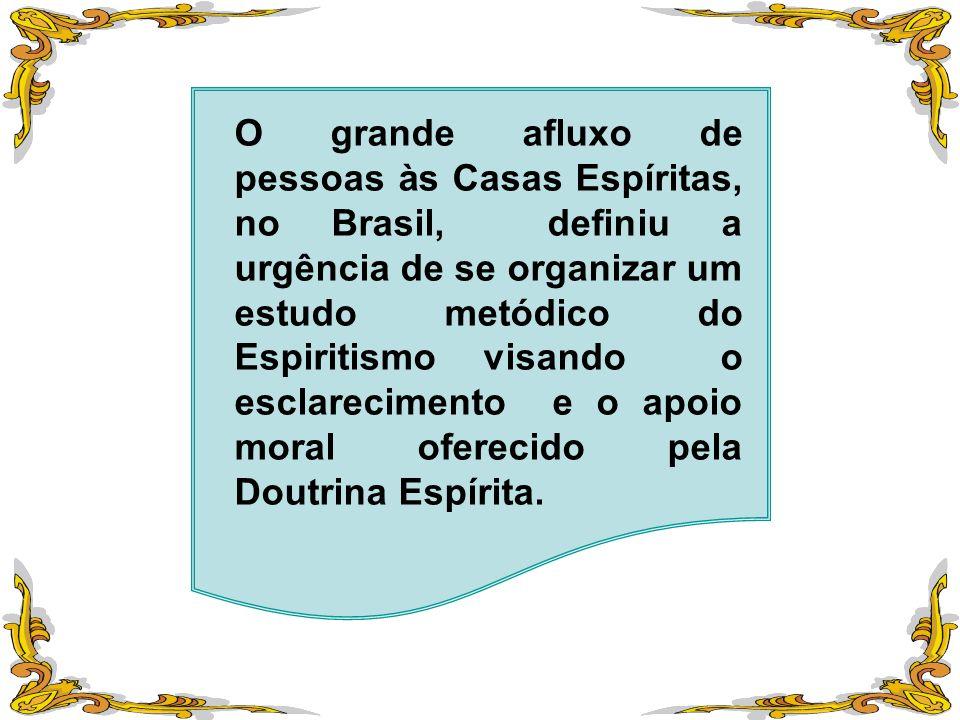 O grande afluxo de pessoas às Casas Espíritas, no Brasil, definiu a urgência de se organizar um estudo metódico do Espiritismo visando o esclareciment
