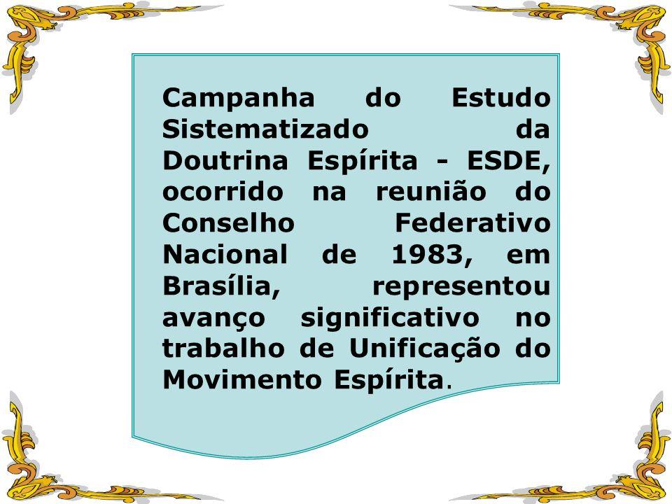 Campanha do Estudo Sistematizado da Doutrina Espírita - ESDE, ocorrido na reunião do Conselho Federativo Nacional de 1983, em Brasília, representou av