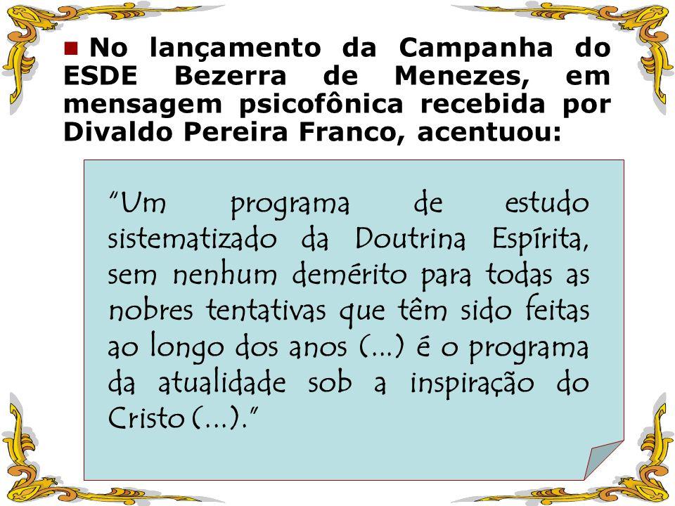 No lançamento da Campanha do ESDE Bezerra de Menezes, em mensagem psicofônica recebida por Divaldo Pereira Franco, acentuou: Um programa de estudo sis