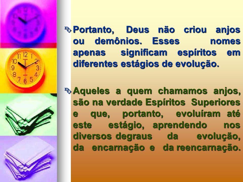 Deus, em sua infinita Justiça e Sabedoria, criou e cria, em todos os tempos, todos os seres exatamente iguais, ou seja, a partir da evolução do princí