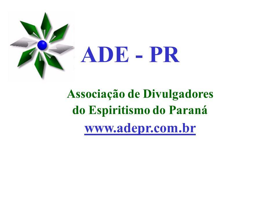 Associação de Divulgadores do Espiritismo do Paraná www.adepr.com.br ADE - PR