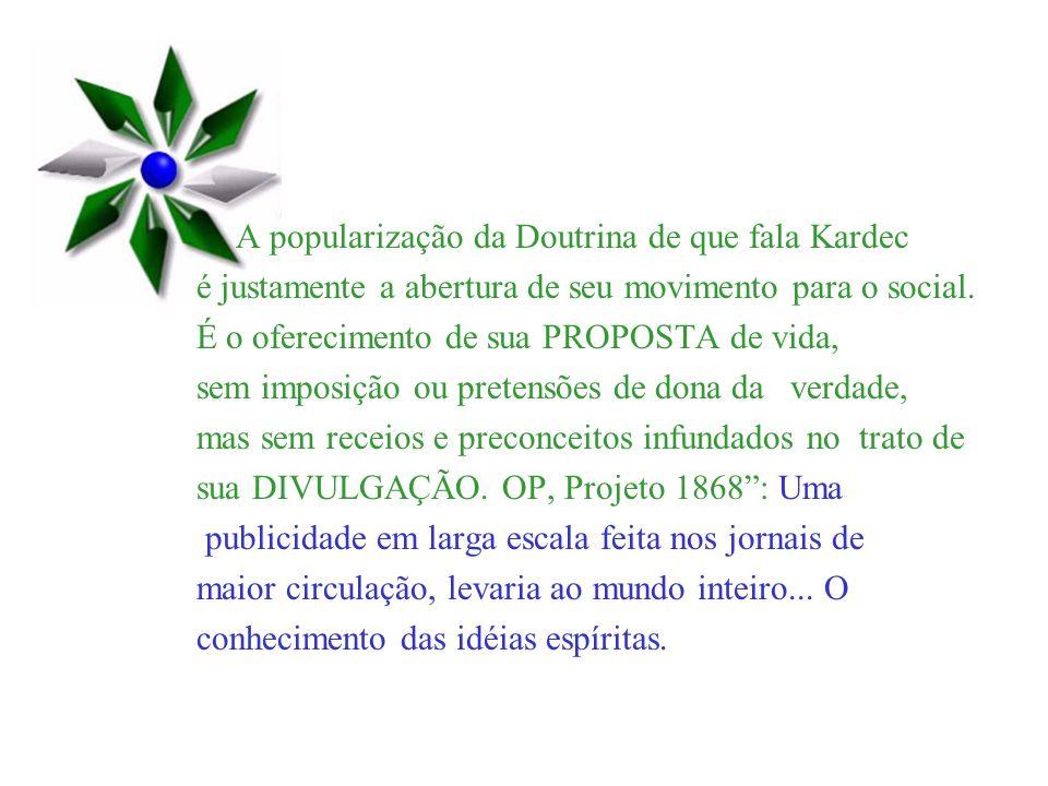 A popularização da Doutrina de que fala Kardec é justamente a abertura de seu movimento para o social. É o oferecimento de sua PROPOSTA de vida, sem i