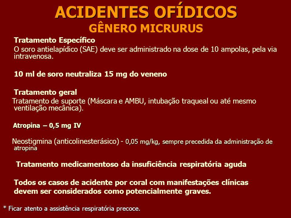 ACIDENTES OFÍDICOS ACIDENTES OFÍDICOS GÊNERO MICRURUS Tratamento Específico O soro antielapídico (SAE) deve ser administrado na dose de 10 ampolas, pe