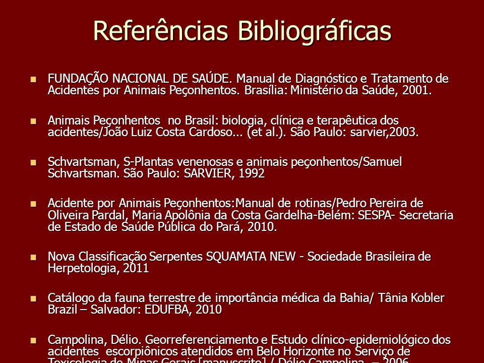 Referências Bibliográficas FUNDAÇÃO NACIONAL DE SAÚDE. Manual de Diagnóstico e Tratamento de Acidentes por Animais Peçonhentos. Brasília: Ministério d