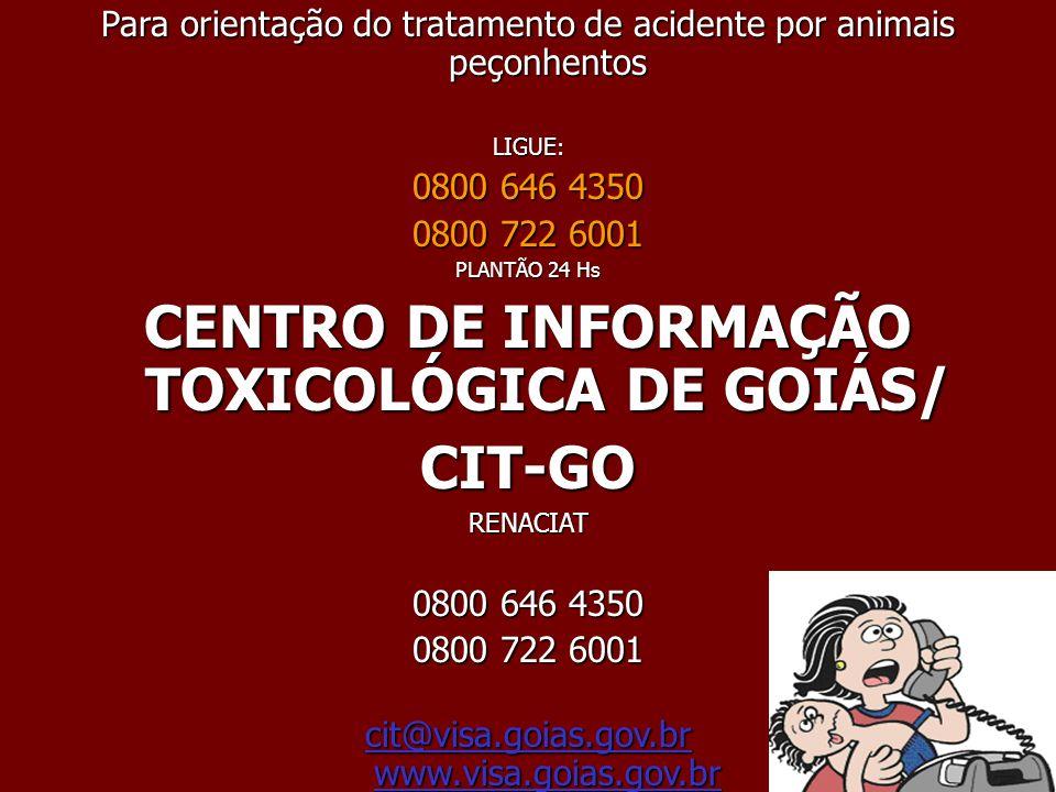 Para orientação do tratamento de acidente por animais peçonhentos LIGUE: 0800 646 4350 0800 722 6001 PLANTÃO 24 Hs CENTRO DE INFORMAÇÃO TOXICOLÓGICA D