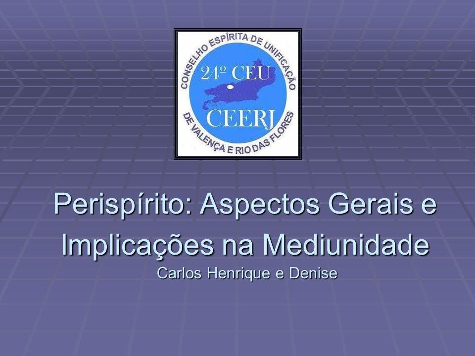 Perispírito: Aspectos Gerais e Implicações na Mediunidade Carlos Henrique e Denise