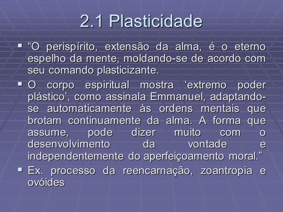 2.1 Plasticidade O perispírito, extensão da alma, é o eterno espelho da mente, moldando-se de acordo com seu comando plasticizante. O perispírito, ext