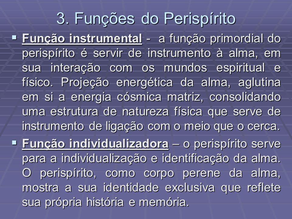 3. Funções do Perispírito Função instrumental - a função primordial do perispírito é servir de instrumento à alma, em sua interação com os mundos espi