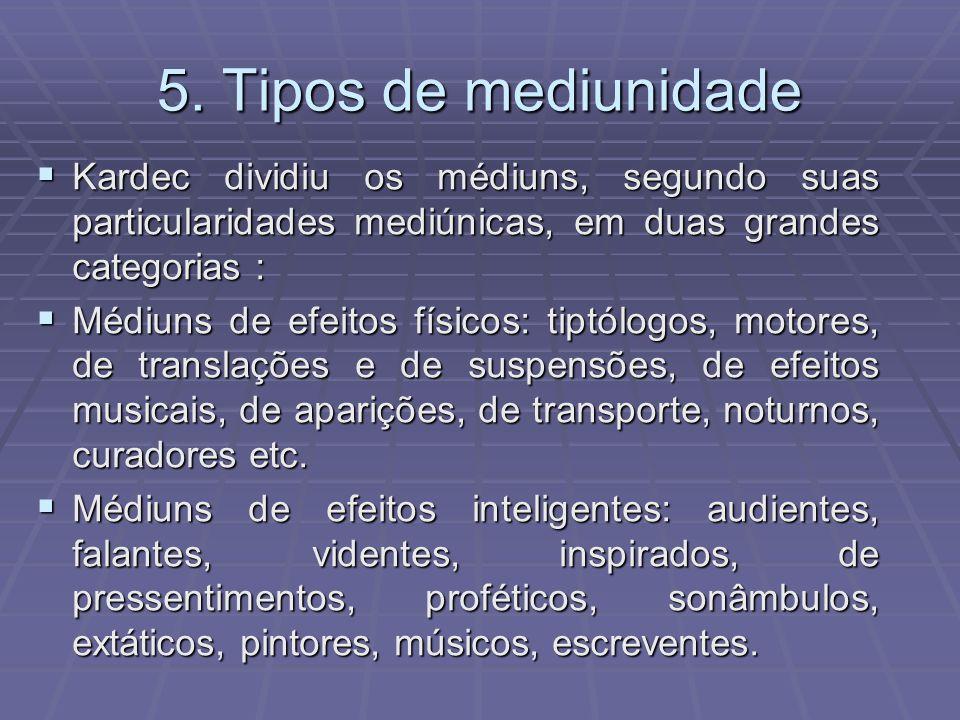 5. Tipos de mediunidade Kardec dividiu os médiuns, segundo suas particularidades mediúnicas, em duas grandes categorias : Kardec dividiu os médiuns, s