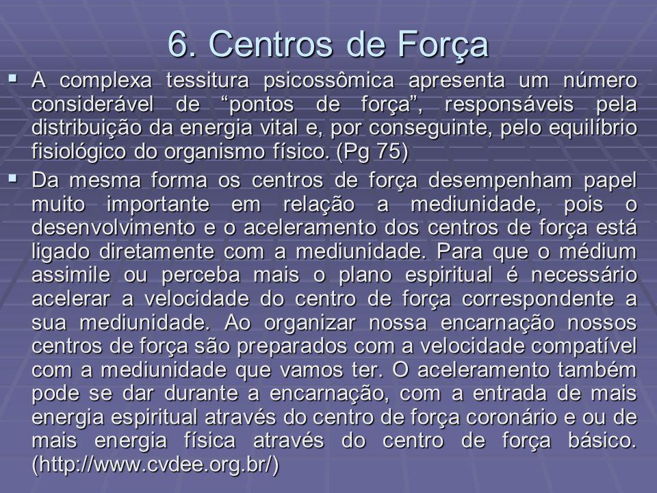 6. Centros de Força A complexa tessitura psicossômica apresenta um número considerável de pontos de força, responsáveis pela distribuição da energia v