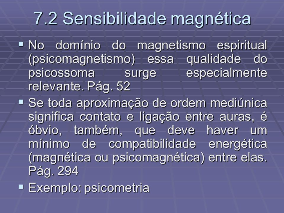 7.2 Sensibilidade magnética No domínio do magnetismo espiritual (psicomagnetismo) essa qualidade do psicossoma surge especialmente relevante. Pág. 52