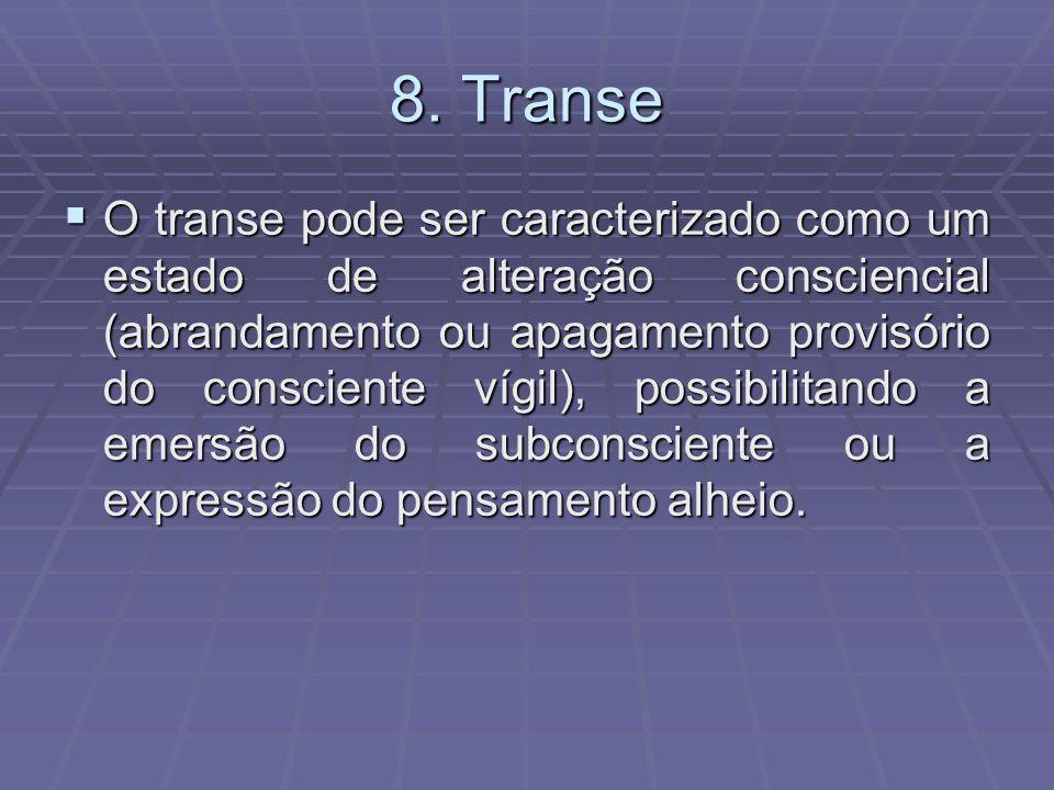 8. Transe O transe pode ser caracterizado como um estado de alteração consciencial (abrandamento ou apagamento provisório do consciente vígil), possib