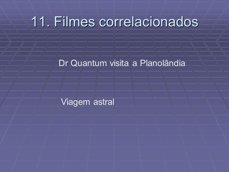 11. Filmes correlacionados Dr Quantum visita a Planolândia Viagem astral