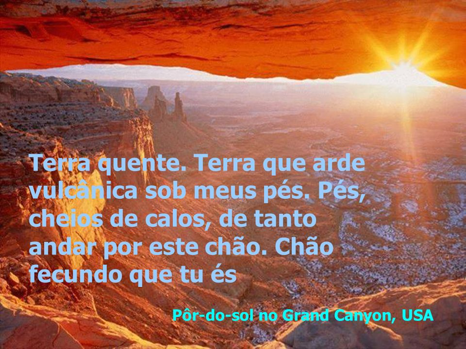 Aldeia Himba, Nanibia, África Terra é origem da vida; terra que me faz. Terra é o fim da jornada do corpo; na terra, meu Eu matéria descansará em paz